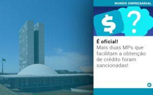 E Oficial Mais Duas Mps Que Facilitam A Obtencao De Credito Foram Sancionadas - Contabilidade em Itaperuçu- Ribas Contabilidade