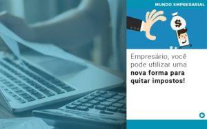 Empresario Voce Pode Utilizar Uma Nova Forma Para Quitar Impostos - Contabilidade em Itaperuçu- Ribas Contabilidade