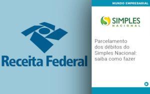 Parcelamento Dos Debitos Do Simples Nacional Saiba Como Fazer - Contabilidade em Itaperuçu- Ribas Contabilidade