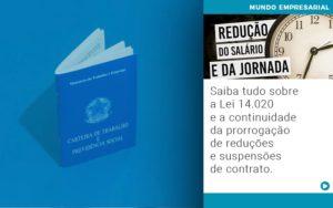 Saiba Tudo Sobre A Lei 14 020 E A Continuidade Da Prorrogacao De Reducoes E Suspensoes De Contrato - Contabilidade em Itaperuçu- Ribas Contabilidade