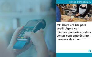 Mp Libera Credito Para Voce Agora Os Microempresarios Podem Contar Com Emprestimo Para Sair Da Crise - Contabilidade em Itaperuçu- Ribas Contabilidade