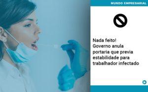Governo Anula Portaria Que Previa Estabilidade Para Trabalhador Infectado - Contabilidade em Itaperuçu- Ribas Contabilidade