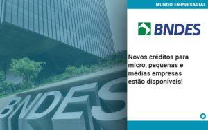 Novos Creditos Para Micro Pequenas E Medias Empresas Estao Disponiveis - Contabilidade em Itaperuçu- Ribas Contabilidade
