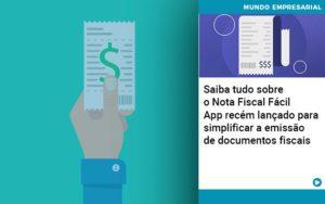 Saiba Tudo Sobre Nota Fiscal Facil App Recem Lancado Para Simplificar A Emissao De Documentos Fiscais - Contabilidade em Itaperuçu- Ribas Contabilidade