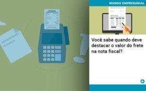 Voce Sabe Quando Deve Destacar O Valor Do Frete Na Nota Fiscal - Contabilidade em Itaperuçu- Ribas Contabilidade