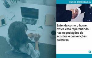 Entenda Como O Home Office Está Repercutindo Nas Negociações De Acordos E Convenções Coletivas Abrir Empresa Simples - Contabilidade em Itaperuçu- Ribas Contabilidade