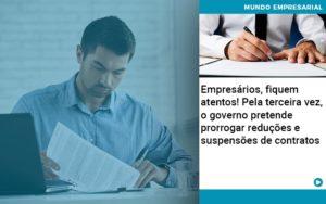 Empresarios Fiquem Atentos Pela Terceira Vez O Governo Pretende Prorrogar Reducoes E Suspensoes De Contratos - Contabilidade em Itaperuçu- Ribas Contabilidade