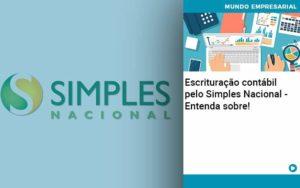 Escrituracao Contabil Pelo Simples Nacional Entenda Sobre Abrir Empresa Simples - Contabilidade em Itaperuçu- Ribas Contabilidade