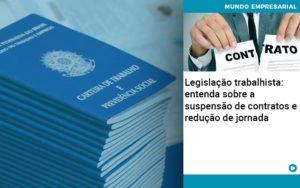 Legislacao Trabalhista Entenda Sobre A Suspensao De Contratos E Reducao De Jornada Abrir Empresa Simples - Contabilidade em Itaperuçu- Ribas Contabilidade