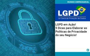 Lgpd Em Acao 5 Dicas Para Elaborar As Politicas De Privacidade Do Seu Negocio - Contabilidade em Itaperuçu- Ribas Contabilidade