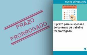 O Prazo Para Suspensao Do Contrato De Trabalho Foi Prorrogado Abrir Empresa Simples - Contabilidade em Itaperuçu- Ribas Contabilidade
