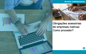 Obrigacoes Acessorias De Empresas Inativas Como Proceder Abrir Empresa Simples - Contabilidade em Itaperuçu- Ribas Contabilidade