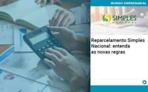 Reparcelamento Simples Nacional Entenda As Novas Regras - Contabilidade em Itaperuçu- Ribas Contabilidade