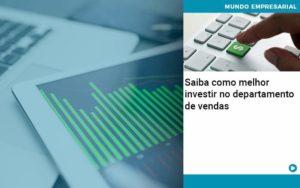Saiba Como Melhor Investir No Departamento De Vendas - Contabilidade em Itaperuçu- Ribas Contabilidade