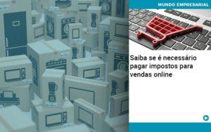 Saiba Se E Necessario Pagar Impostos Para Vendas Online - Contabilidade em Itaperuçu- Ribas Contabilidade